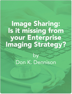 Image Sharing - Is it missing from your Enterprise Imaging Strategy?